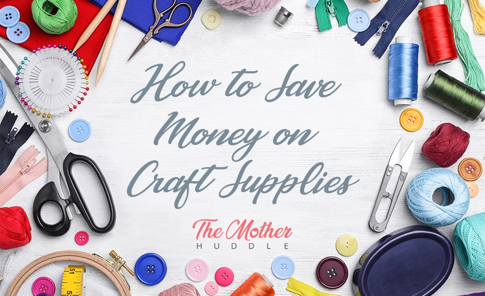 How to Save Money on Craft Supplies | The Mother Huddle